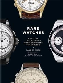 RARE WATCHES: Explore the World`s Most Exquisite Timepieces