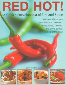 RED HOT!: A Cook`s Encyclopedia of Fire and Spice