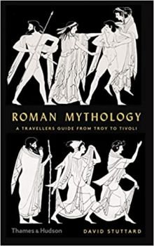 ROMAN MYTHOLOGY: A Traveller`s Guide from Troy to Tivoli
