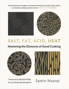 SALT, FAT, ACID, HEAT : Mastering the Elements of Good Cooking