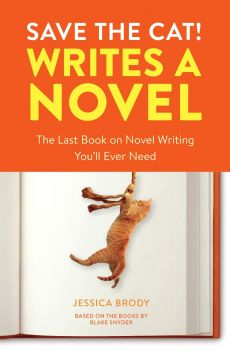 SAVE THE CAT! Writes a Novel : The Last Book On Novel Writing That You`ll Ever Need