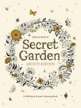 SECRET GARDEN: Pull-Out and Frame Colouring Book, Artist`s Edition