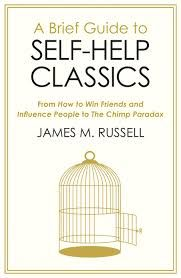 A BRIEF GUIDE TO SELF-HELP CLASSICS: From How to Win Friends and Influence People to The Chimp Paradox