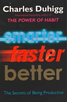 SMARTER, FASTER, BETTER: The Secrets of Being Productive