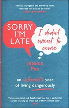 SORRY I`M LATE, I DIDN`T WANT TO COME: An Introvert`s Year of Living Dangerously