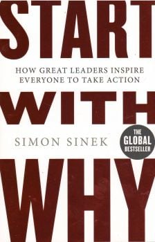 START WITH WHY: How Great Leaders Inspire Everyo