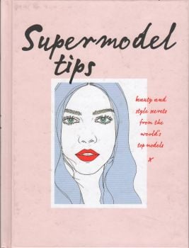 SUPERMODEL TIPS: Runway Secrets from the World`s Top Models