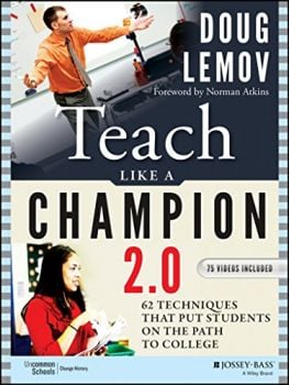 TEACH LIKE A CHAMPION 2.0: 2 Techniques that Put Students on the Path to College