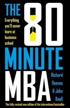 THE 80 MINUTE MBA: Everything You`ll Never Learn at Business School
