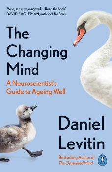 THE CHANGING MIND : A Neuroscientist`s Guide to Ageing Well