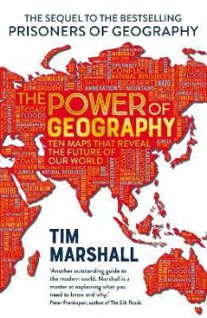 THE POWER OF GEOGRAPHY : Ten Maps That Reveals the Future of Our World