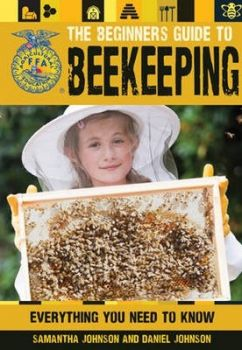THE BEGINNER`S GUIDE TO BEEKEEPING: Everything You Need to Know