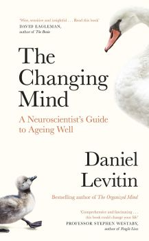 THE CHANGING MIND: A Neuroscientist`s Guide to Ageing Well