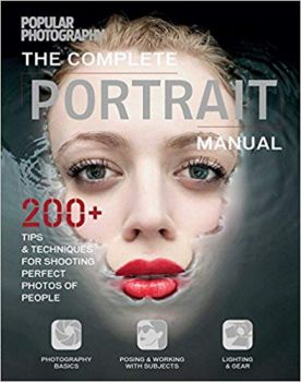 COMPLETE PORTRAIT MANUAL: 300+ Tips and Techniques for Shooting Perfect Photos of People