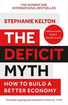 THE DEFICIT MYTH : Modern Monetary Theory and How to Build a Better Economy