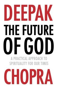 THE FUTURE OF GOD: Practical Approach to Spirituality for Our Times