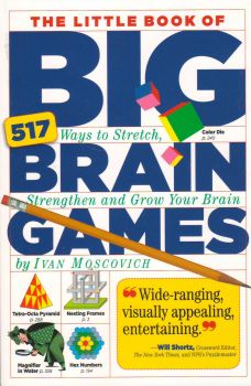 THE LITTLE BOOK OF BIG BRAIN GAMES: 517 WAYS TO