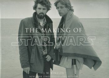 THE MAKING OF STAR WARS: The Definitive Story Behind the Original Film