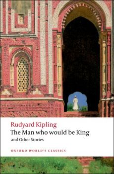 """THE MAN WHO WOULD BE KING AND OTHER STORIES. """"Oxford World`s Classics"""""""