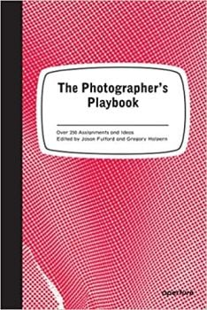 THE PHOTOGRAPHER`S PLAYBOOK: 307 Assignments and Ideas
