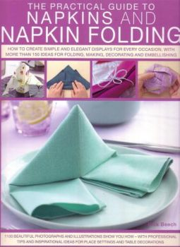 THE PRACTICAL GUIDE TO NAPKINS AND NAPKIN FOLDING