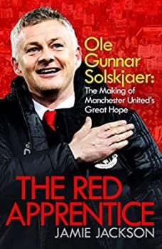 "THE RED APPRENTICE : Ole Gunnar Solskjaer: The Making of Manchester United""s Great Hope"
