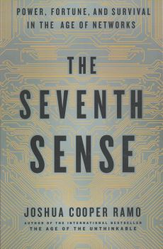 THE SEVENTH SENSE: Power, Fortune, and Survival in the Age of Networks