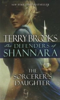 "THE SORCERER`S DAUGHTER. ""The Defenders of Shannara"", Book 3"