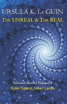 THE UNREAL & THE REAL: Selected Stories, Volume 2 - Outer Space, Inner Lands