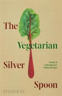THE VEGETARIAN SILVER SPOON: Classic and Contemporary Italian Recipes