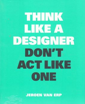 THINK LIKE A DESIGNER, DON`T ACT LIKE ONE
