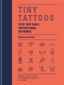 TINY TATTOOS: Over 1,000 Small Inspirational Artworks