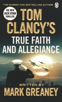 TOM CLANCY`S TRUE FAITH AND ALLEGIANCE