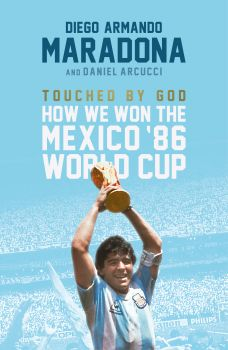 TOUCHED BY GOD: How We Won the Mexico `86 World Cup
