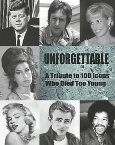 UNFORGETTABLE: A Tribute to 100 Icons Who Died Too Young
