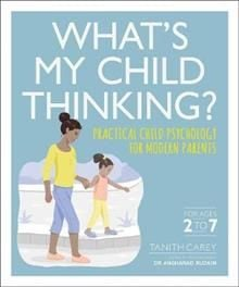 WHAT`S MY CHILD THINKING?: Practical Child Psychology for Modern Parents