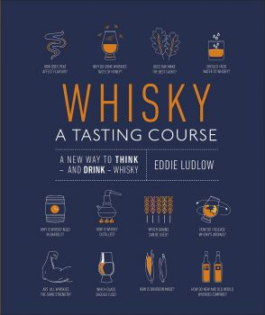 WHISKY A TASTING COURSE : A New Way to Think - and Drink - Whisky