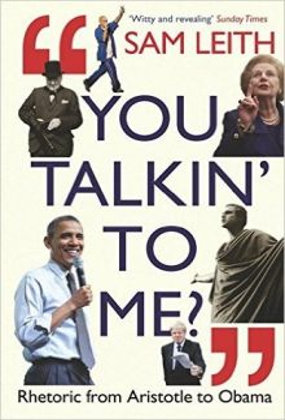 YOU TALKIN` TO ME?: Rhetoric from Aristotle to Obama