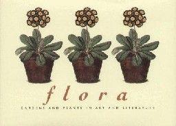 "FLORA: Gardens and Plants in Art & Literature. """